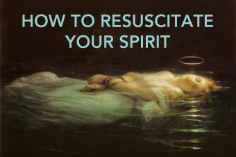 How To Resuscitate Your Spirit